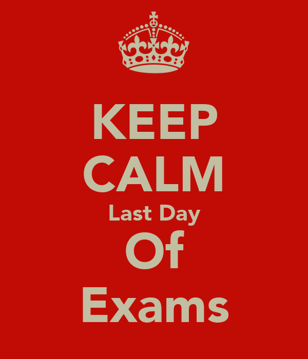 KEEP CALM Last Day Of Exams