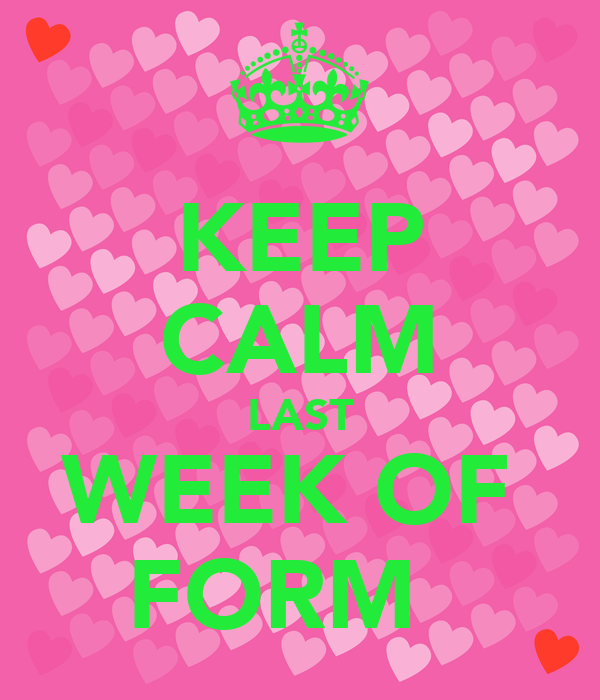 KEEP CALM LAST WEEK OF  FORM 💕