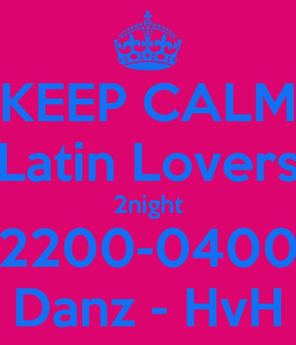 KEEP CALM Latin Lovers 2night 2200-0400 Danz - HvH