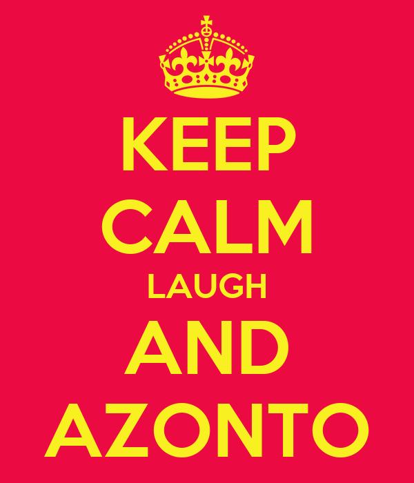 KEEP CALM LAUGH AND AZONTO