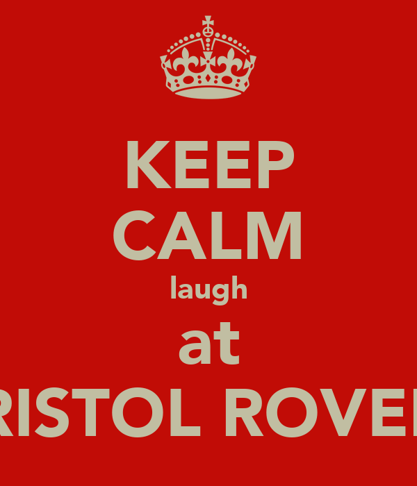 KEEP CALM laugh at BRISTOL ROVERS