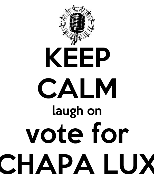 KEEP CALM laugh on vote for CHAPA LUX
