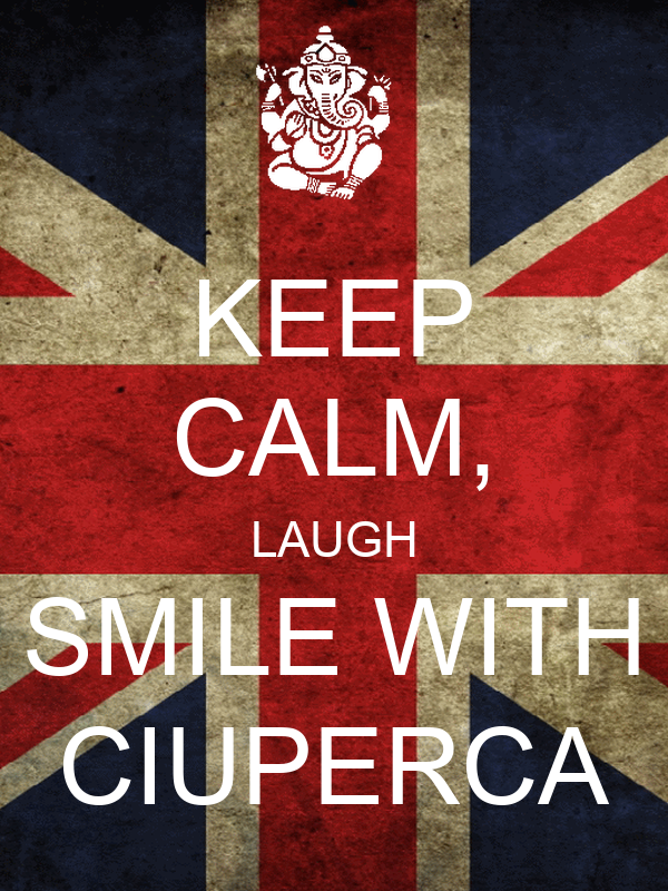 KEEP CALM, LAUGH SMILE WITH CIUPERCA