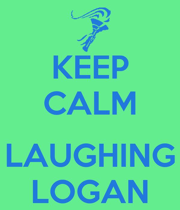 KEEP CALM  LAUGHING LOGAN