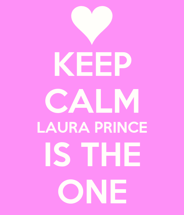 KEEP CALM LAURA PRINCE IS THE ONE