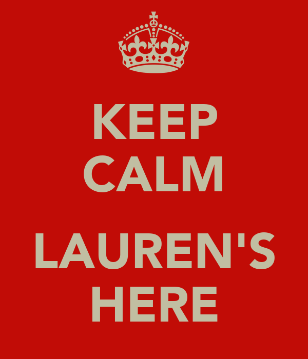 KEEP CALM  LAUREN'S HERE