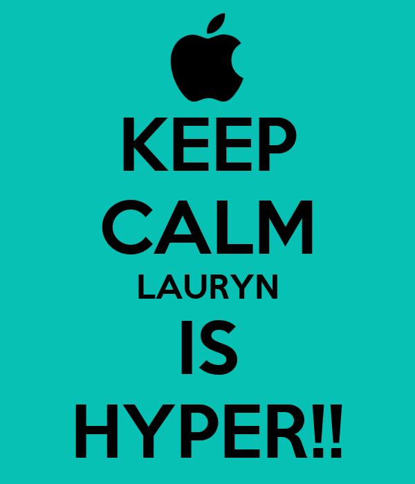 KEEP CALM LAURYN IS HYPER!!