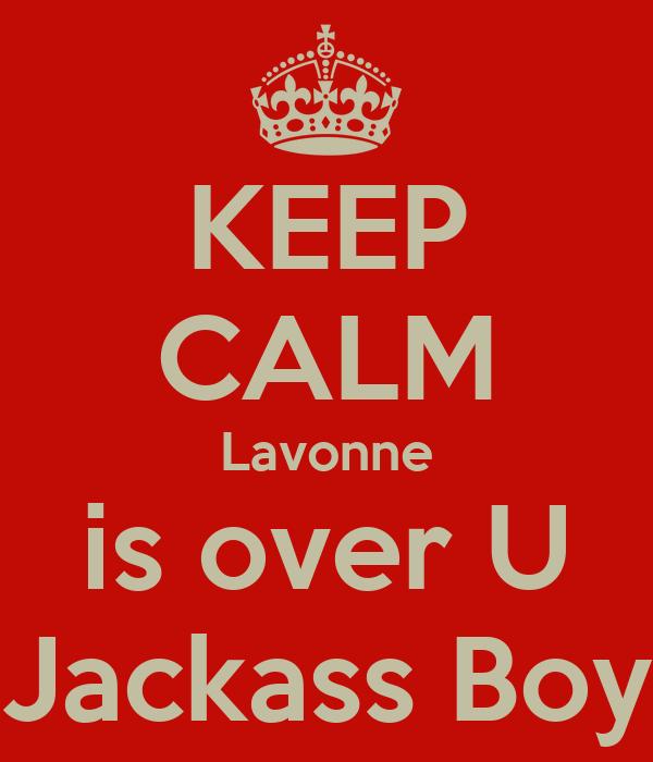 KEEP CALM Lavonne is over U Jackass Boy