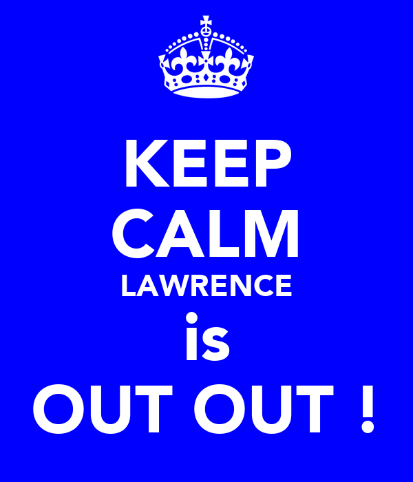 KEEP CALM LAWRENCE is OUT OUT !
