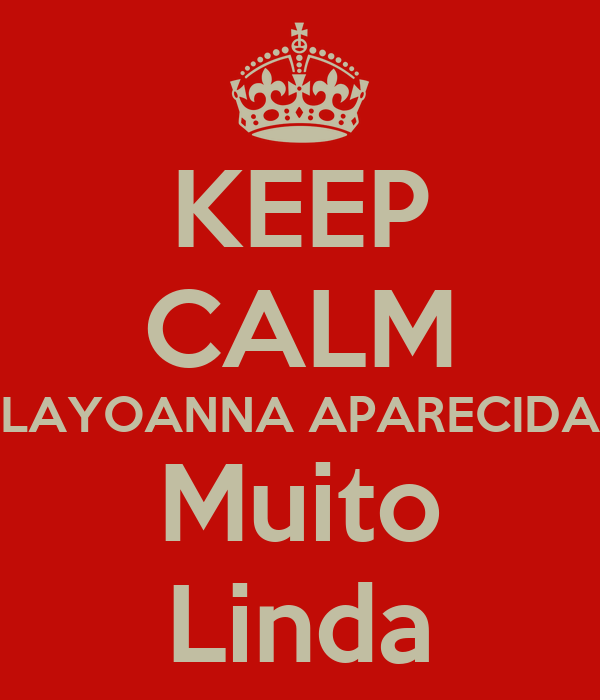 KEEP CALM LAYOANNA APARECIDA Muito Linda