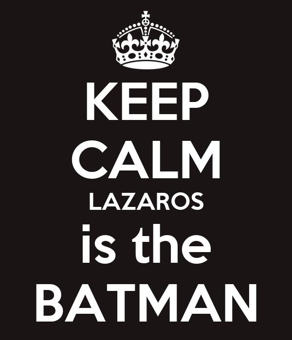 KEEP CALM LAZAROS is the BATMAN