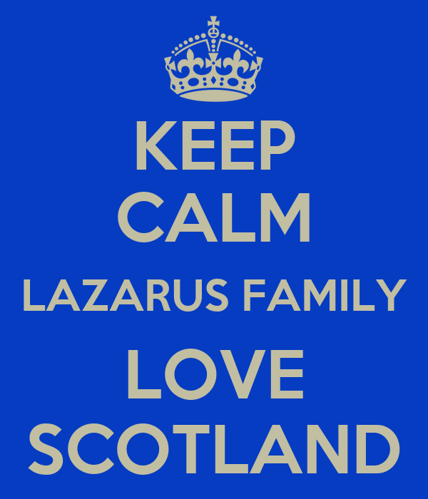 KEEP CALM LAZARUS FAMILY LOVE SCOTLAND