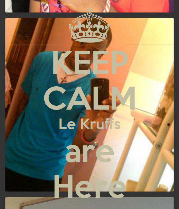 KEEP CALM Le Kruffs are Here