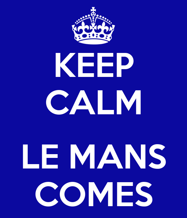 KEEP CALM  LE MANS COMES