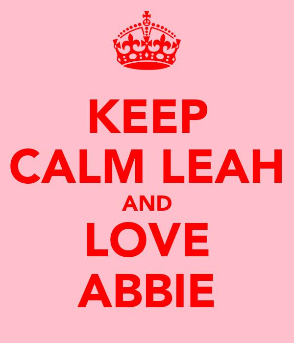 KEEP CALM LEAH AND LOVE ABBIE
