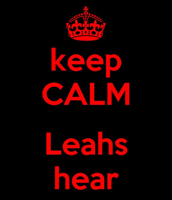 keep CALM  Leahs hear