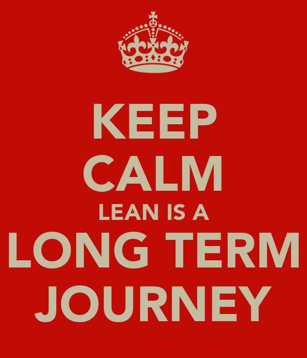 KEEP CALM LEAN IS A LONG TERM JOURNEY
