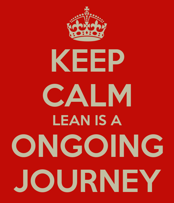 KEEP CALM LEAN IS A ONGOING JOURNEY