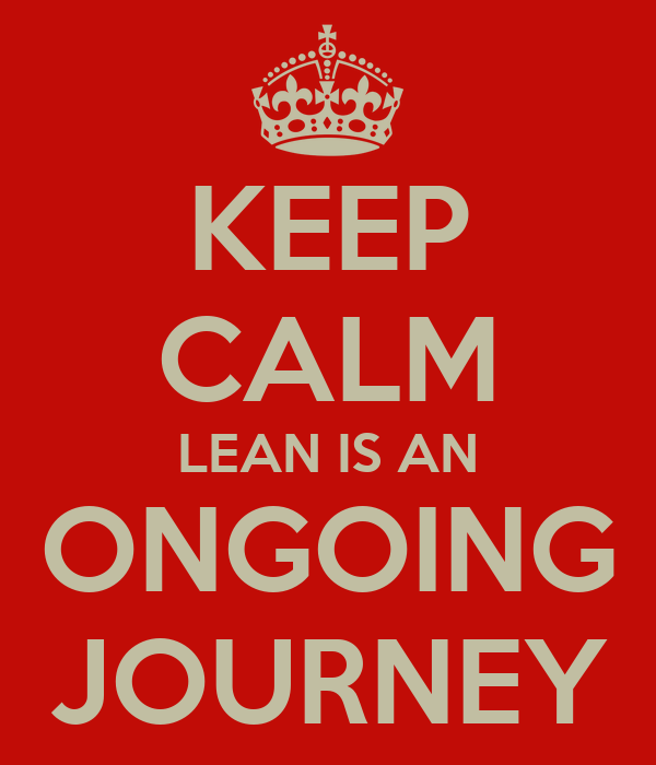 KEEP CALM LEAN IS AN ONGOING JOURNEY