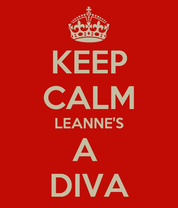 KEEP CALM LEANNE'S A  DIVA