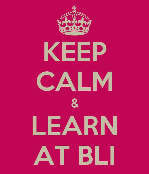 KEEP CALM & LEARN AT BLI
