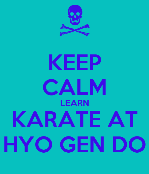 KEEP CALM LEARN KARATE AT HYO GEN DO