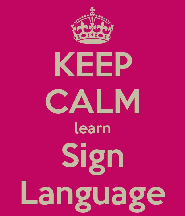 KEEP CALM learn Sign Language