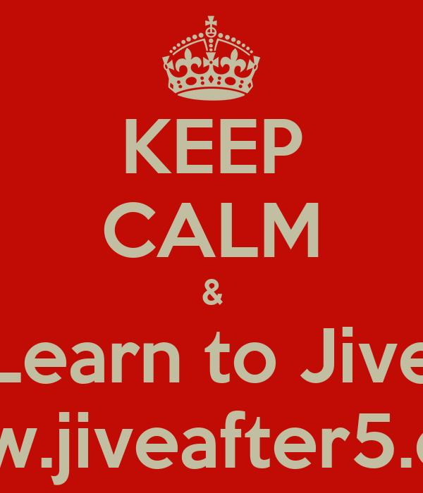 KEEP CALM & Learn to Jive www.jiveafter5.com