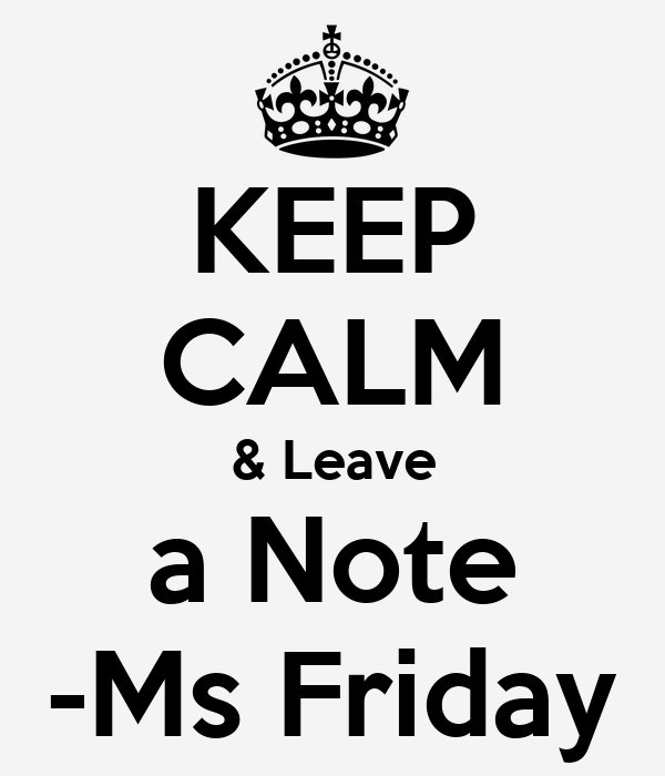 KEEP CALM & Leave a Note -Ms Friday