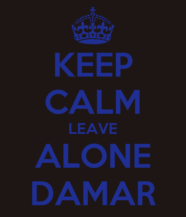KEEP CALM LEAVE ALONE DAMAR