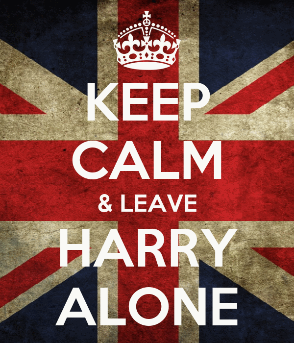 KEEP CALM & LEAVE HARRY ALONE