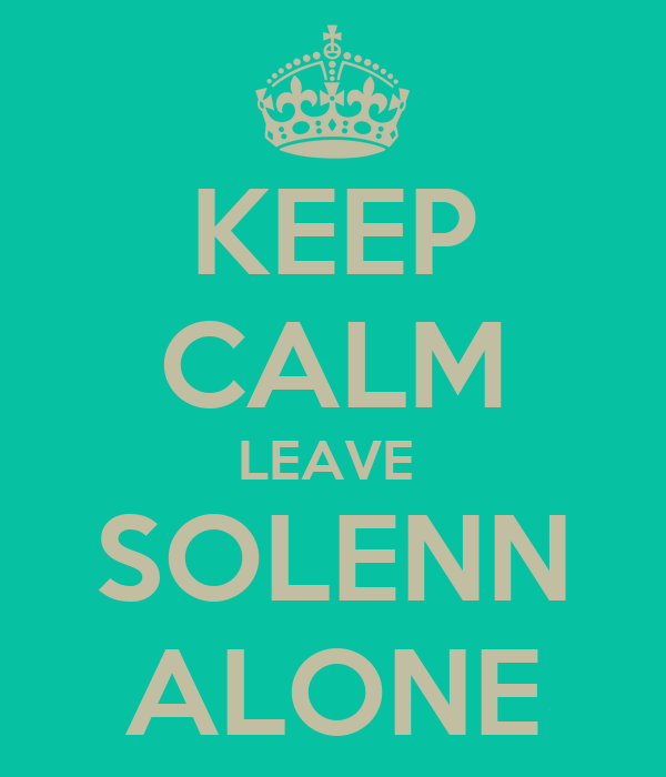 KEEP CALM LEAVE  SOLENN ALONE