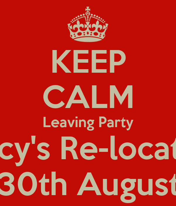 KEEP CALM Leaving Party Tracy's Re-location 30th August