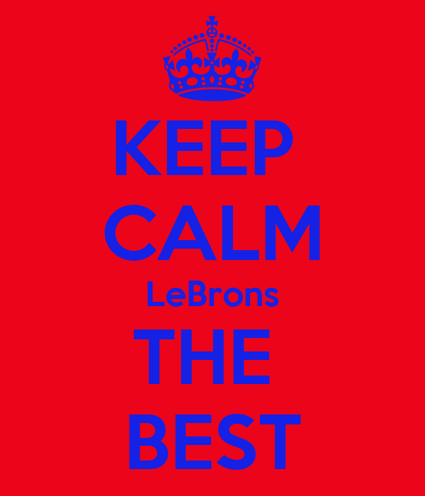 KEEP  CALM LeBrons THE  BEST