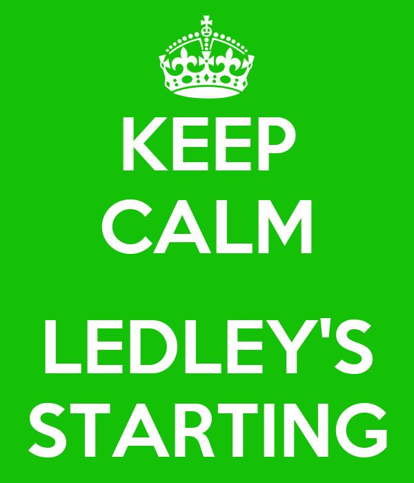 KEEP CALM  LEDLEY'S STARTING