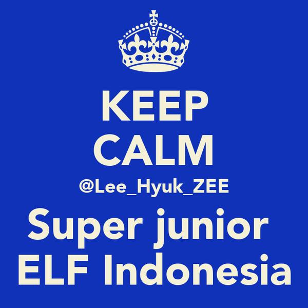 KEEP CALM @Lee_Hyuk_ZEE Super junior  ELF Indonesia