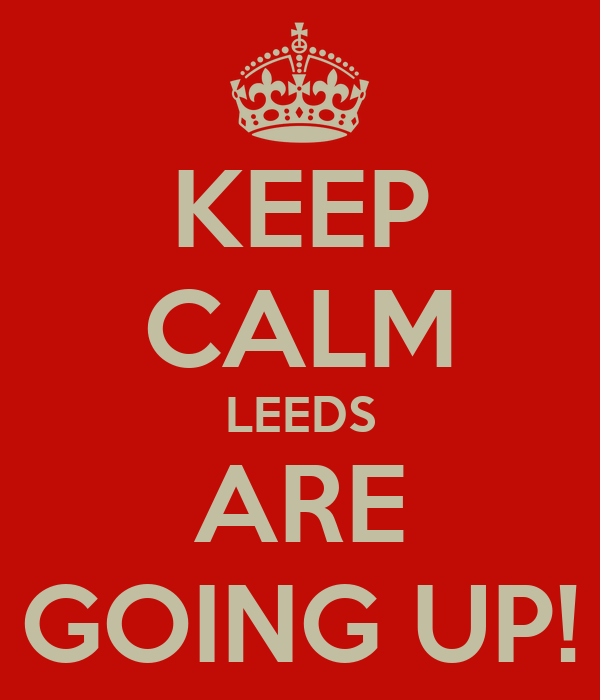 KEEP CALM LEEDS ARE GOING UP!