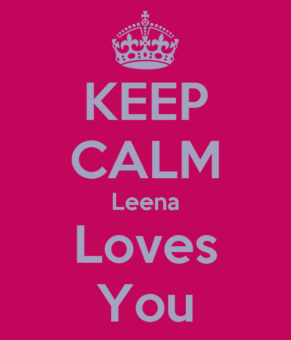 KEEP CALM Leena Loves You