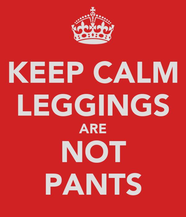 KEEP CALM LEGGINGS ARE NOT PANTS