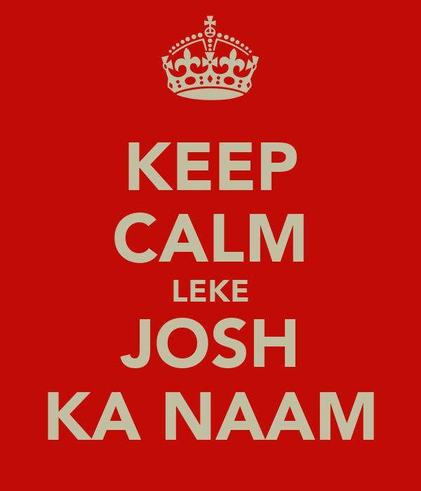 KEEP CALM LEKE JOSH KA NAAM