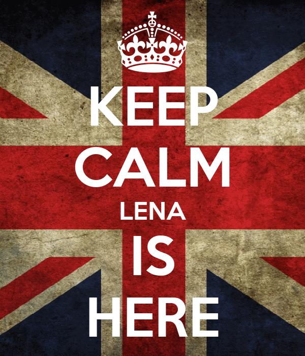 KEEP CALM LENA IS HERE