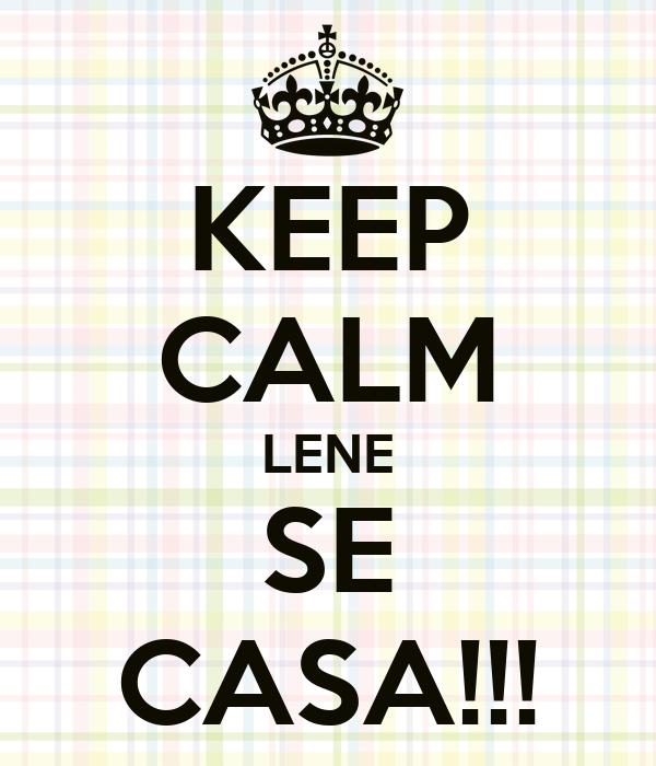 KEEP CALM LENE SE CASA!!!
