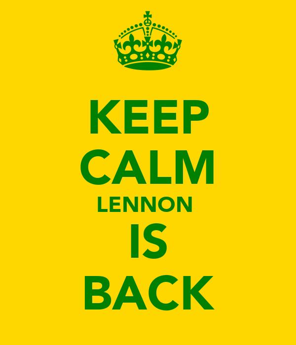 KEEP CALM LENNON  IS BACK