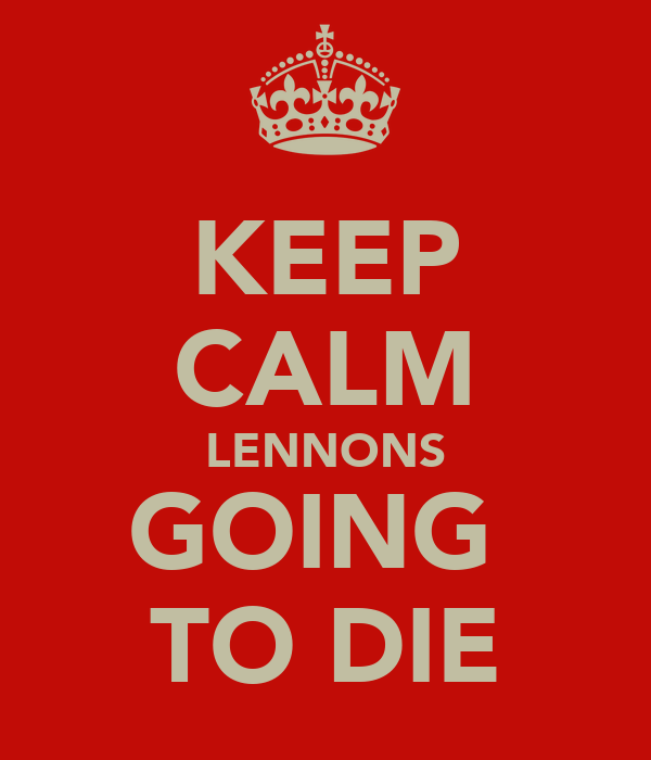 KEEP CALM LENNONS GOING  TO DIE