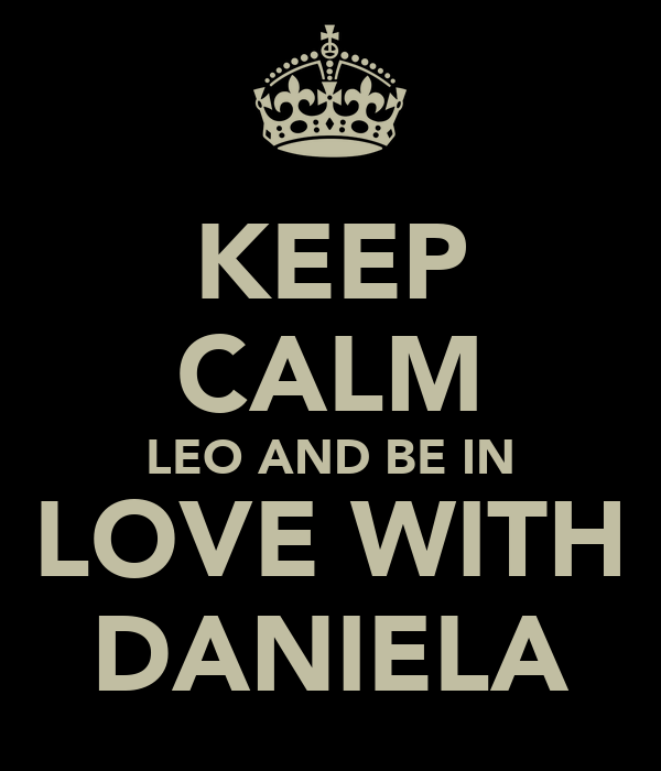 KEEP CALM LEO AND BE IN LOVE WITH DANIELA