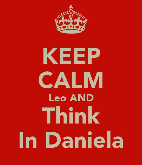 KEEP CALM Leo AND Think In Daniela