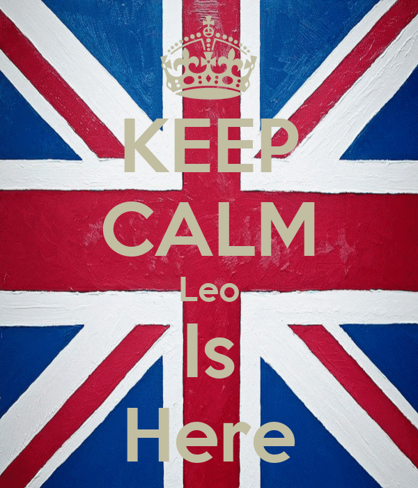 KEEP CALM Leo Is Here