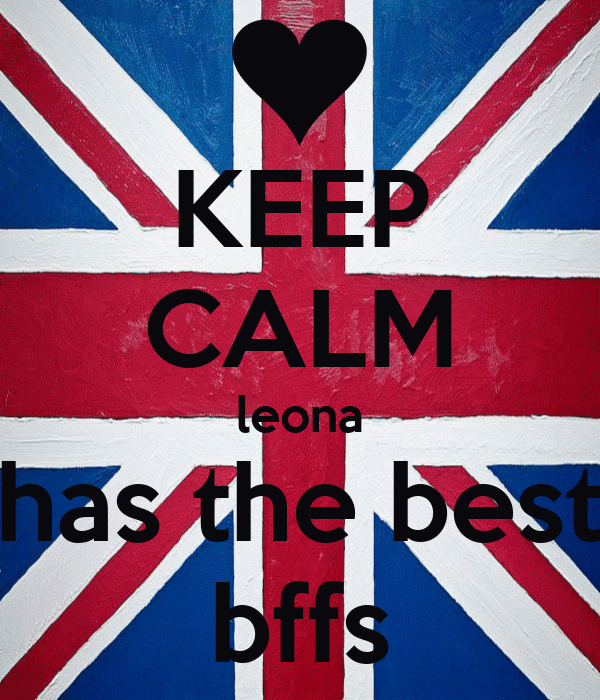 KEEP CALM leona has the best bffs