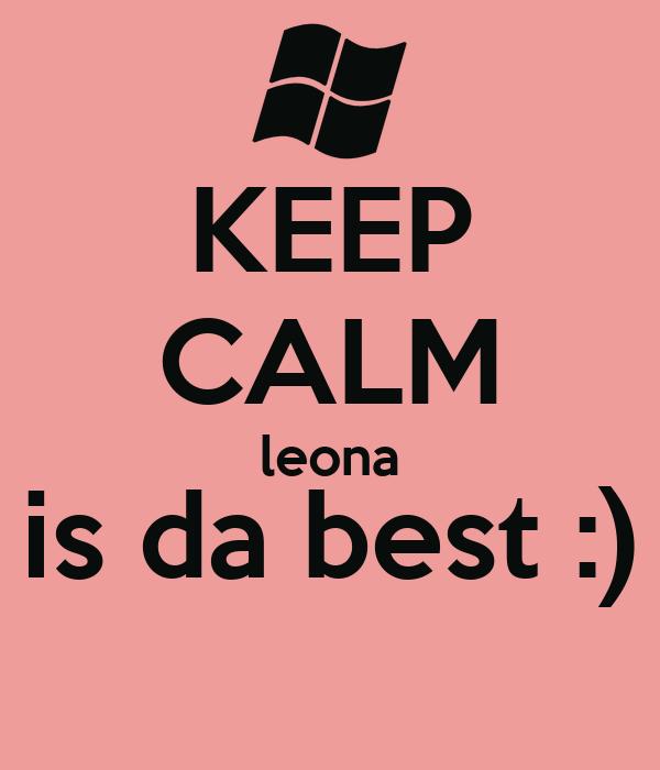 KEEP CALM leona is da best :)