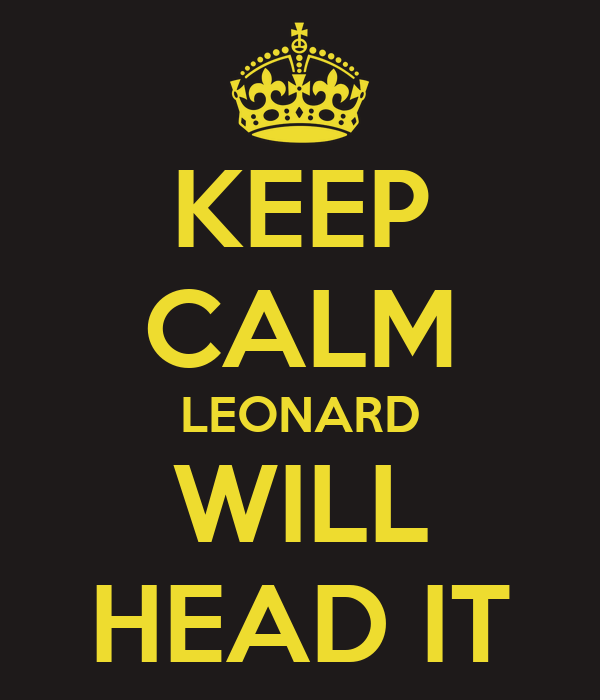 KEEP CALM LEONARD WILL HEAD IT